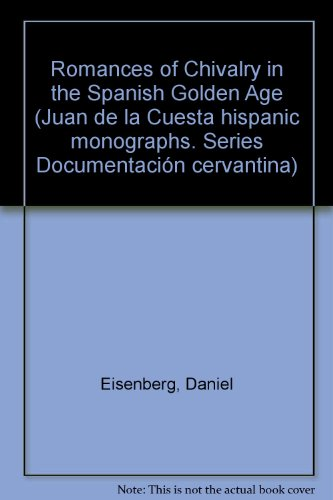 9780936388076: Romances of Chivalry in the Spanish Golden Age (Juan de la Cuesta hispanic monographs)