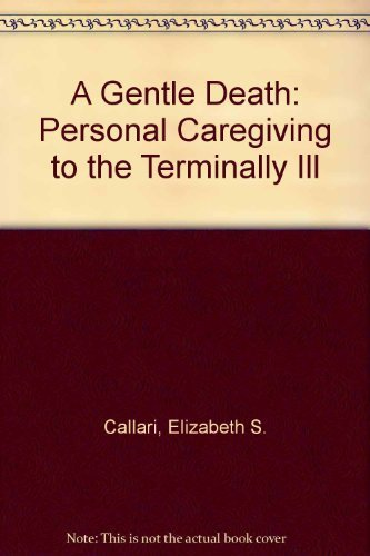 9780936389011: A Gentle Death: Personal Caregiving to the Terminally Ill