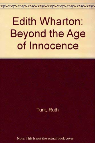 Edith Wharton: Beyond the Age of Innocence: Ruth Turk
