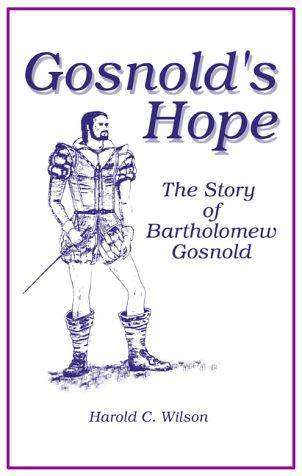 Gosnold's Hope: The Story of Captain Bartholomew: Wilson, Harold C.