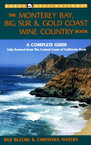 Great Destinations the Monterey Bay, Big Sur, & Gold Wine Country Book: Waters, Christina