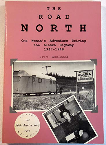 9780936425108: The Road North: A Woman's Adventure Driving the Alaska Highway 1947-1948