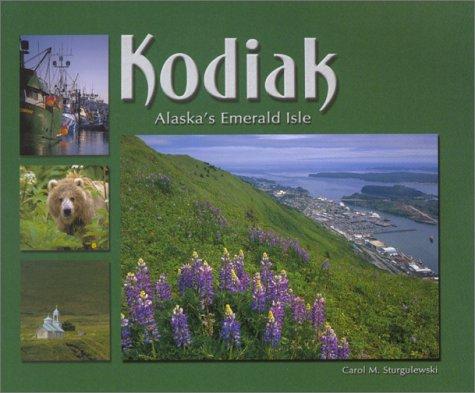 Kodiak: Alaska's Emerald Isle: Sturgulewski, Carol