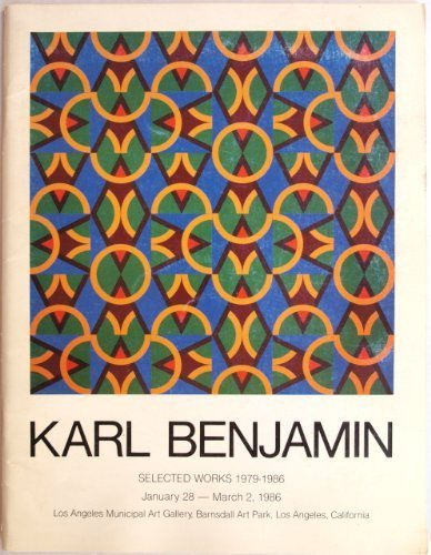 9780936429014: Karl Benjamin: Selected works, 1979-1986, January 28-March 2, 1986, Los Angeles Municipal Art Gallery, Barnsdall Art Park, Los Angeles, California