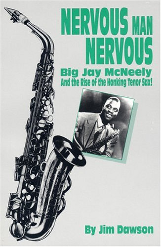 9780936433172: Nervous Man Nervous: Big Jay McNeely and the Rise of the Honking Tenor Sax