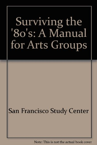 Surviving the '80's: A Manual for Arts Groups: San Francisco Study Center