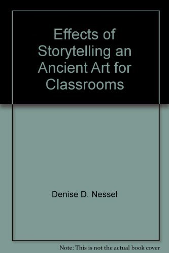 EFFECTS OF STORYTELLING An Ancient Art for Modern Classrooms: Nessel, Denise D. & Catharine H. ...