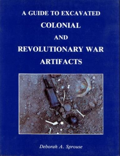 A Guide to Excavated Colonial and Revolutionary: Deborah A. Sprouse;