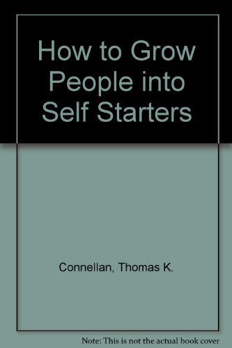 9780936452005: How to Grow People into Self Starters