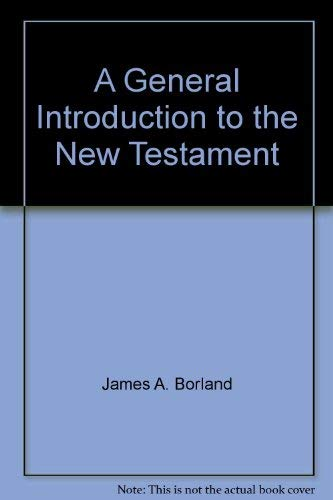 A General Introduction to the New Testament: Borland, James A