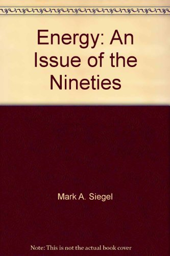 Energy: An Issue of the Nineties: Mark A. Siegel