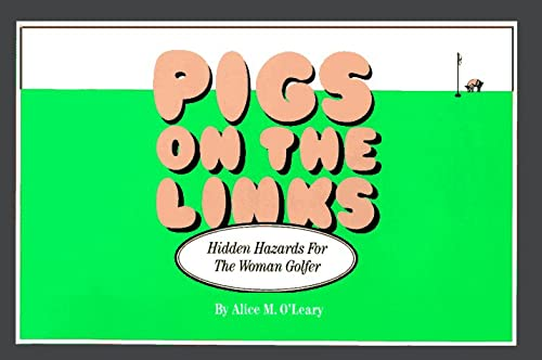 Pigs on the Links: Hidden Hazards for the Woman Golfer: O'Leary, Alice M.