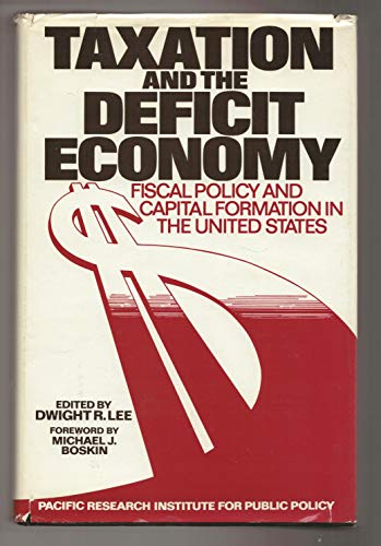 9780936488134: Taxation and the Deficit Economy: Fiscal Policy and Capital Formation in the United States (Pacific studies in public policy)