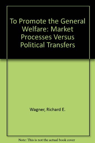 9780936488257: To Promote the General Welfare: Market Processes Vs. Political Transfers
