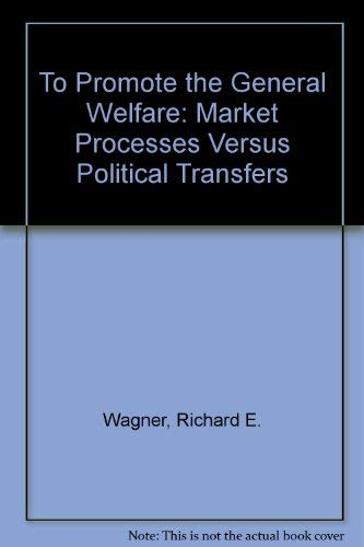 9780936488264: To Promote the General Welfare: Market Processes Vs. Political Transfers