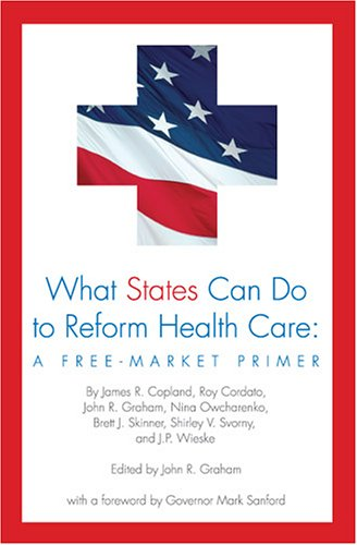 What States Can Do to Reform Health: John R. Graham,