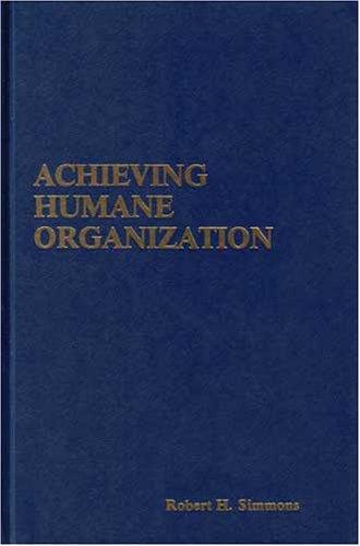 Achieving Humane Organization: Simmons, Robert H