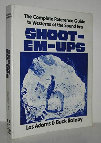 9780936505015: Shoot-Em-Ups: The Complete Reference Guide to Westerns of the Sound Era by Le...