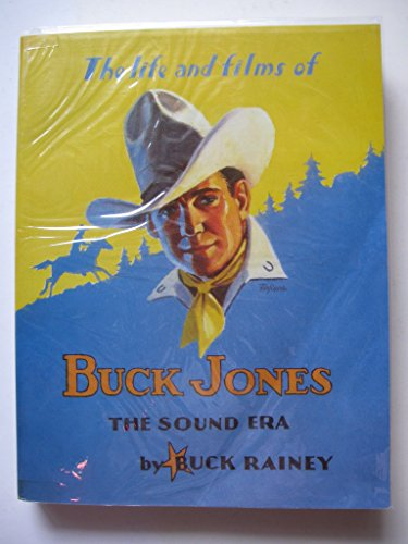 9780936505084: The Life and Films of Buck Jones: The Sound Era