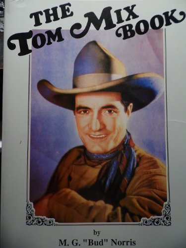 THE TOM MIX BOOK: Norris, M. G.