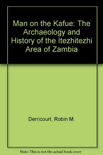 9780936508108: Man on the Kafue: The Archaeology and History of the Itezhitezhi Area of Zambia