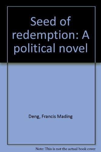 Seed of redemption: A political novel: Deng, Francis Mading