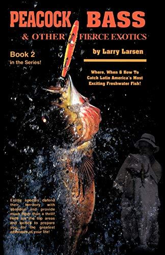Peacock Bass & Other Fierce Exotics: Larry Larsen