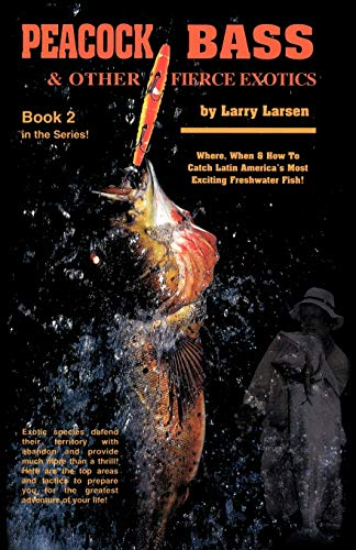 9780936513331: Peacock Bass & Other Fierce Exotics: Where, When & How to Catch Latin America's Most Exciting Freshwater Fish Book 2