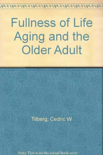 Fullness of Life Aging and the Older Adult