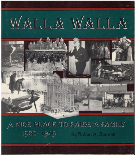 WALLA WALLA: A NICE PLACE TO RAISE A FAMILY 1920-1949: Bennett, Robert A.