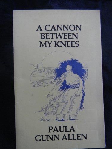 Cannon Between My Knees.: ALLEN, Paula Gunn.