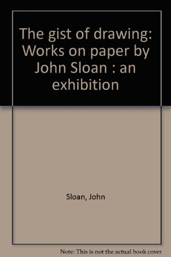 The gist of drawing: Works on paper by John Sloan : an exhibition (0936594128) by Sloan, John