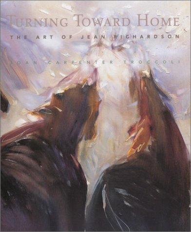 Turning Toward Home -- the Art of Jean Richardson: Troccoli, Joan Carpenter