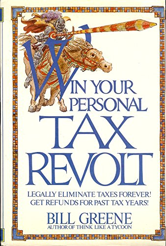 Win your personal tax revolt (0936602104) by Greene, Bill