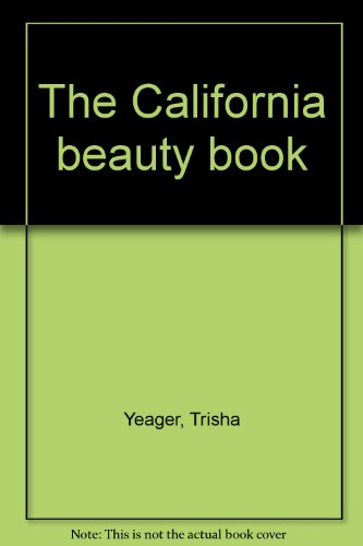 The California beauty book: Yeager, Trisha
