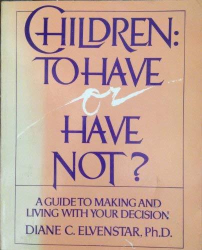 Children: To Have or Have Not: Elvenstar, Diane C.