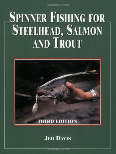 Spinner Fishing for Steelhead, Salmon, and Trout: Davis, Jed