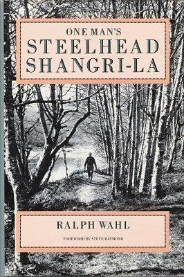 ONE MAN'S STEELHEAD SHANGRI-LA: Wahl, Ralph