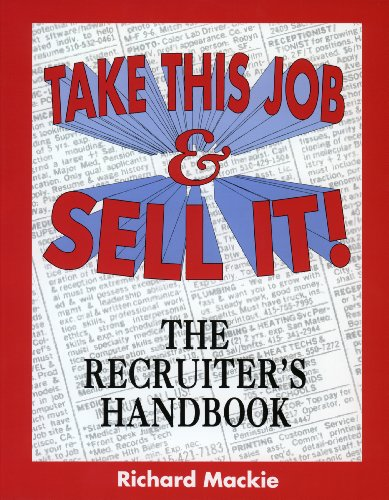 Take This Job and Sell It!: The Recruiter's Handbook: Richard, Mackie