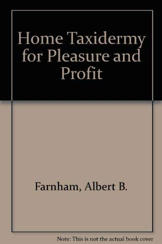 Home Taxidermy for Pleasure and Profit: Farnham, Albert B.