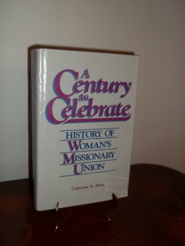 9780936625164: A century to celebrate: History of Woman's Missionary Union
