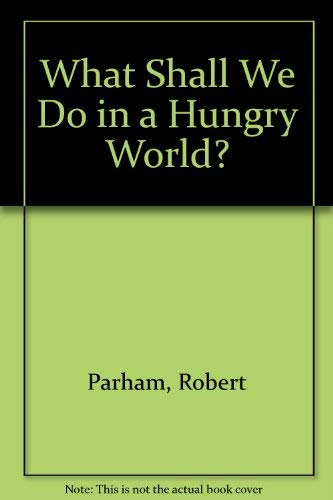 What Shall We Do in A Hungry World?: Parham, Robert