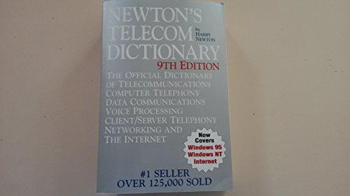 9780936648750: Newton's telecom dictionary: The official dictionary of telecommunications, computer telephony, data communications, voice processing, client/server telephony, networking and the Internet