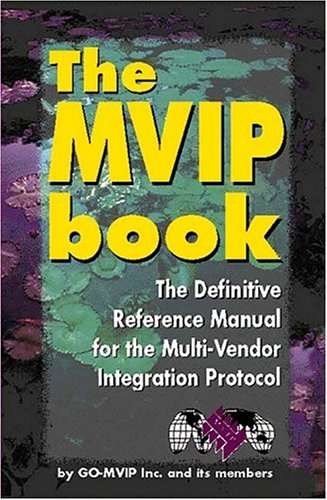 The MVIP Book; The Definitive Reference Manual For The Multi-Vendor Integration Protocol; The ...