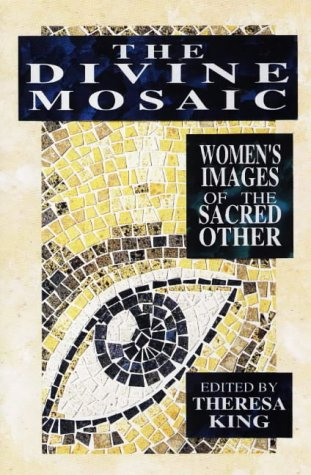 The Divine Mosaic: Women's Images of the Sacred Other: King, Theresa