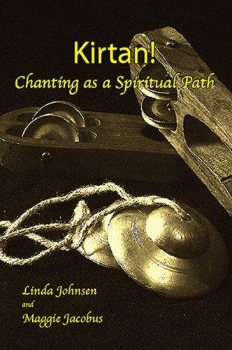 Kirtan! : Chanting as a Spiritual Path: Linda Johnsen; Maggie