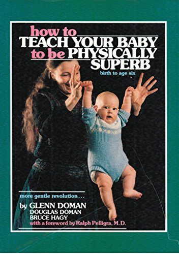 9780936676920: How to Teach Your Baby to Be Physically Superb (Gentle Revolution Series)