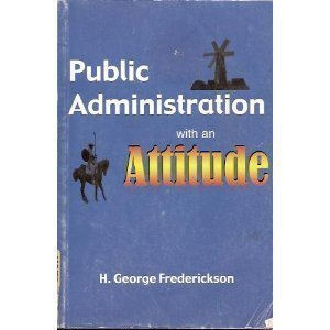Public Administration with an Attitude: H. George Frederickson