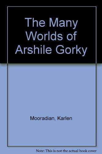 The Many Worlds of Arshile Gorky: Mooradian, Karlen