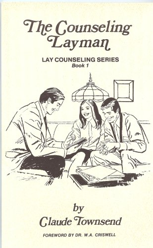 The Counseling Layman (Lay Counseling Series, 1): Claude Townsend, Foreword